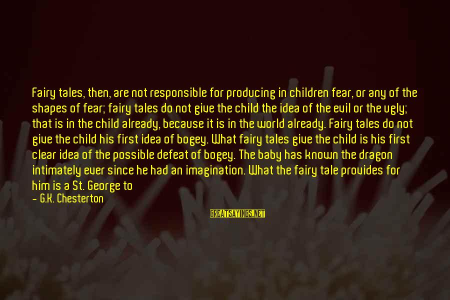 World Known Sayings By G.K. Chesterton: Fairy tales, then, are not responsible for producing in children fear, or any of the