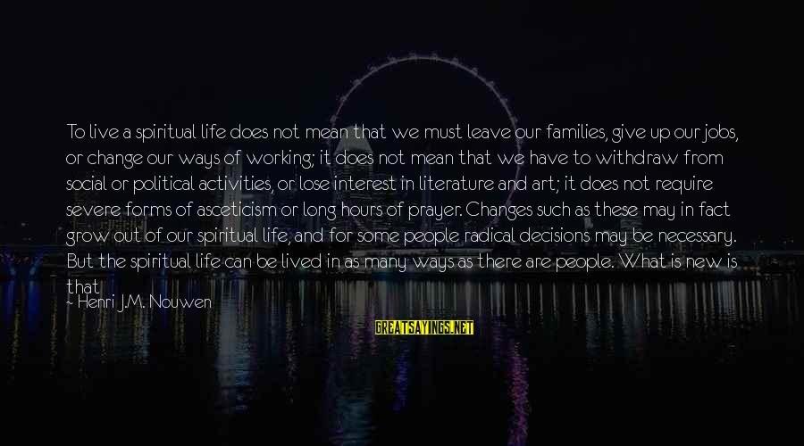 World Known Sayings By Henri J.M. Nouwen: To live a spiritual life does not mean that we must leave our families, give
