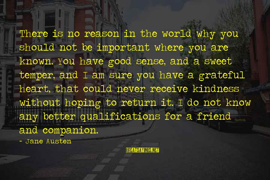 World Known Sayings By Jane Austen: There is no reason in the world why you should not be important where you