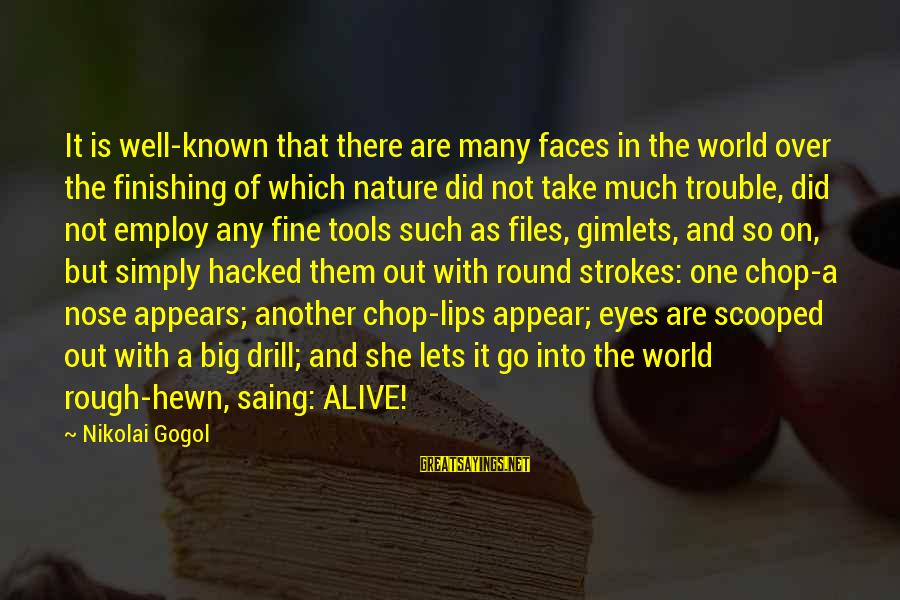 World Known Sayings By Nikolai Gogol: It is well-known that there are many faces in the world over the finishing of