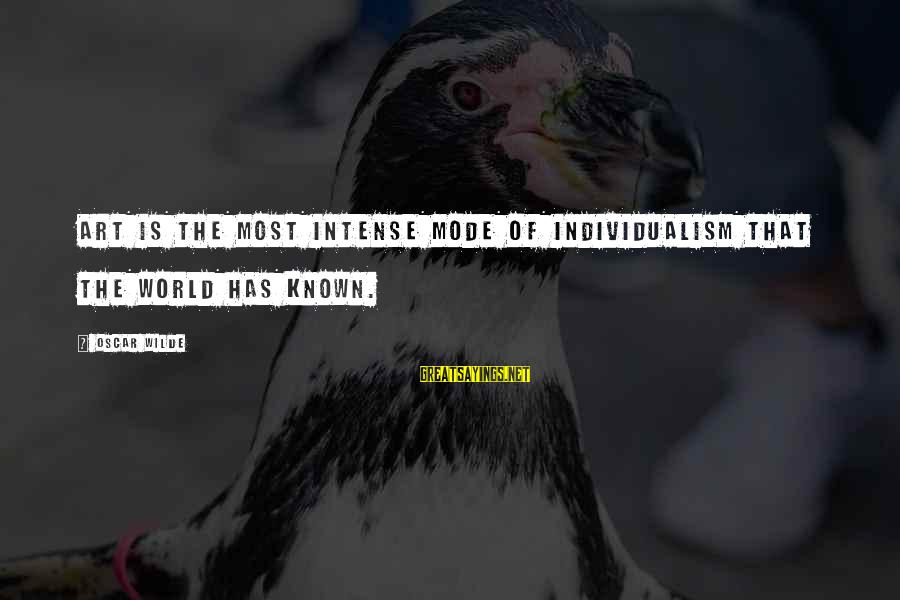 World Known Sayings By Oscar Wilde: Art is the most intense mode of individualism that the world has known.