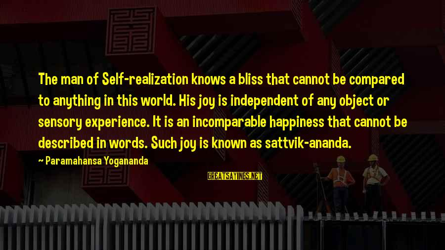 World Known Sayings By Paramahansa Yogananda: The man of Self-realization knows a bliss that cannot be compared to anything in this