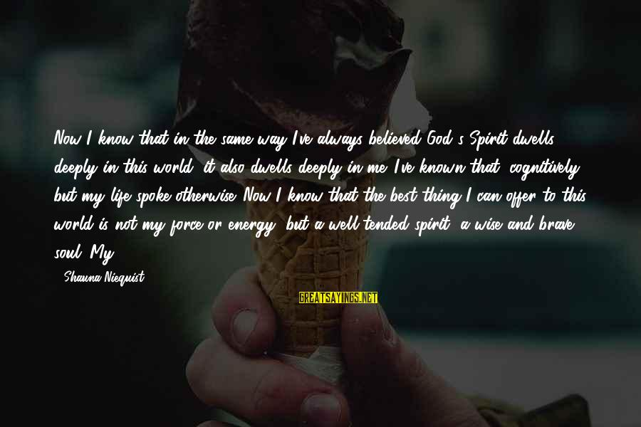 World Known Sayings By Shauna Niequist: Now I know that in the same way I've always believed God's Spirit dwells deeply