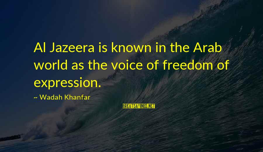 World Known Sayings By Wadah Khanfar: Al Jazeera is known in the Arab world as the voice of freedom of expression.