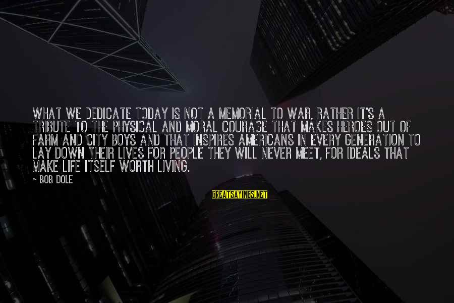 World War 1 Inspirational Sayings By Bob Dole: What we dedicate today is not a memorial to war, rather it's a tribute to