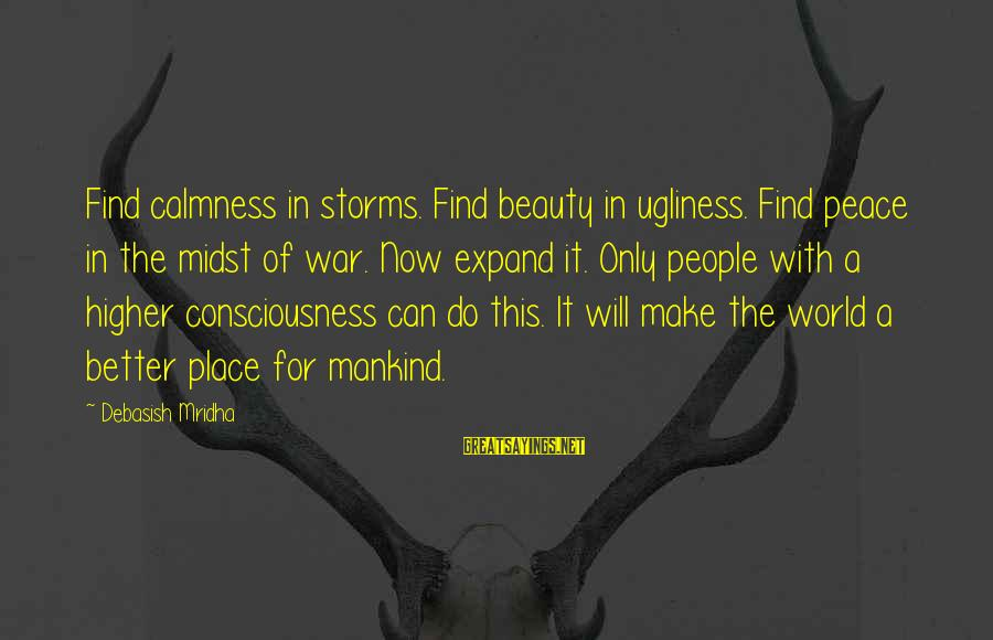 World War 1 Inspirational Sayings By Debasish Mridha: Find calmness in storms. Find beauty in ugliness. Find peace in the midst of war.