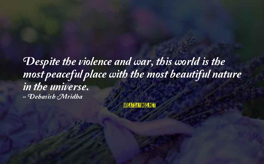 World War 1 Inspirational Sayings By Debasish Mridha: Despite the violence and war, this world is the most peaceful place with the most