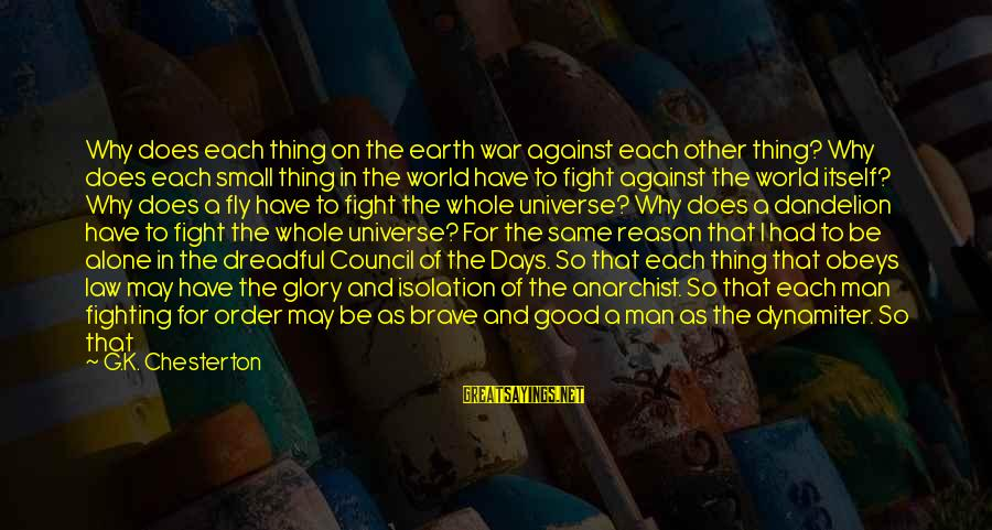 World War 1 Inspirational Sayings By G.K. Chesterton: Why does each thing on the earth war against each other thing? Why does each