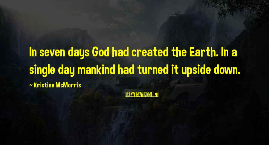 World War 1 Inspirational Sayings By Kristina McMorris: In seven days God had created the Earth. In a single day mankind had turned