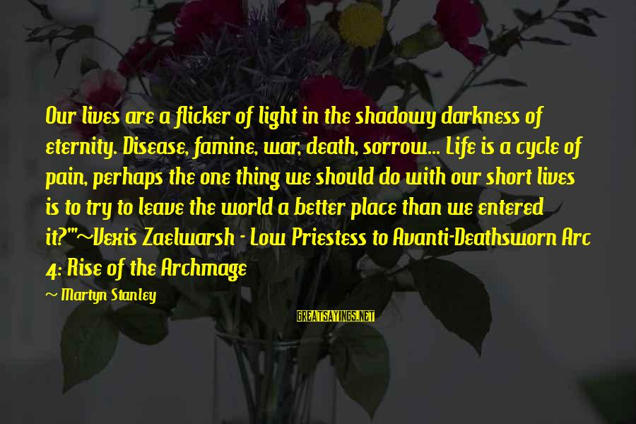 World War 1 Inspirational Sayings By Martyn Stanley: Our lives are a flicker of light in the shadowy darkness of eternity. Disease, famine,