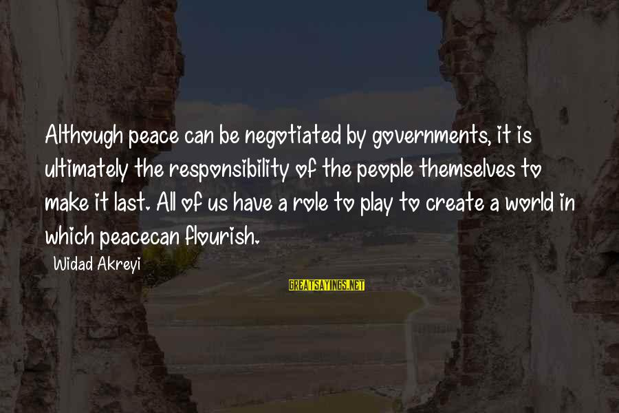 World War 1 Inspirational Sayings By Widad Akreyi: Although peace can be negotiated by governments, it is ultimately the responsibility of the people