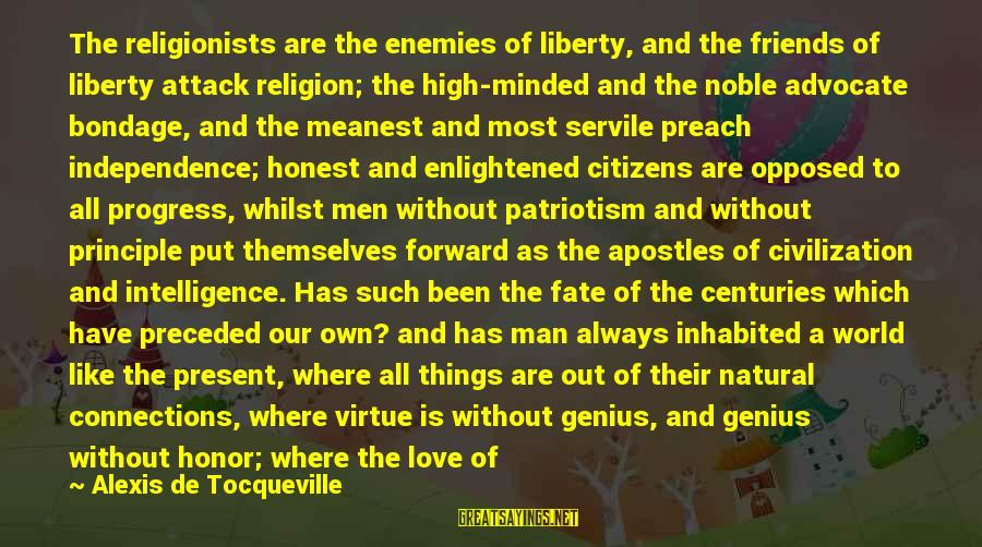 World Without Friends Sayings By Alexis De Tocqueville: The religionists are the enemies of liberty, and the friends of liberty attack religion; the