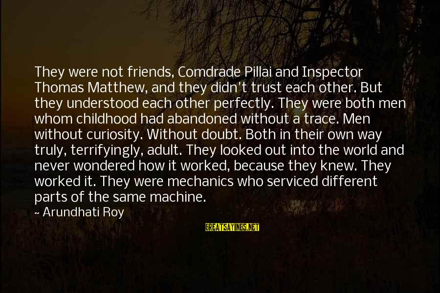 World Without Friends Sayings By Arundhati Roy: They were not friends, Comdrade Pillai and Inspector Thomas Matthew, and they didn't trust each