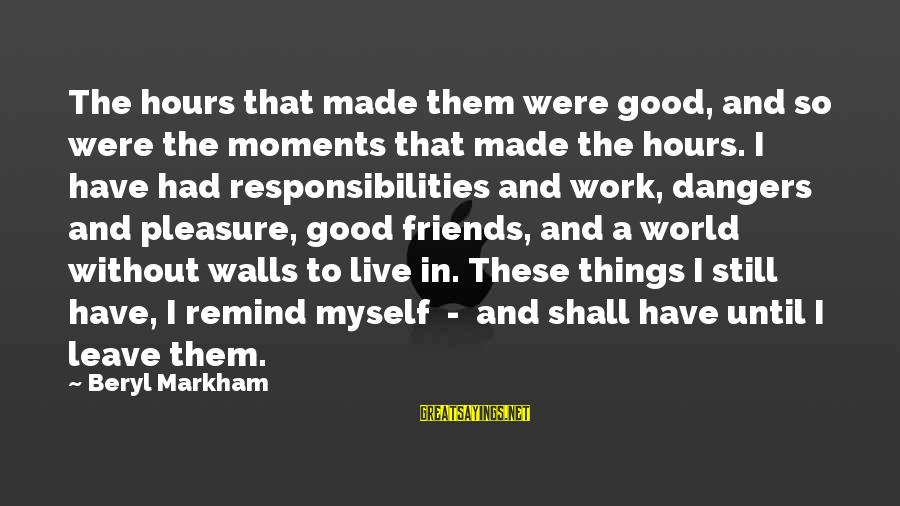 World Without Friends Sayings By Beryl Markham: The hours that made them were good, and so were the moments that made the