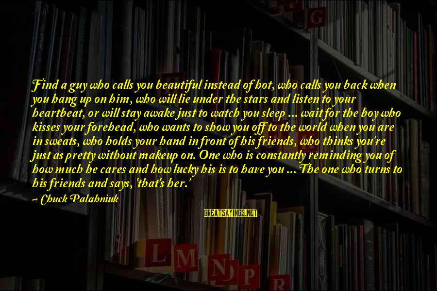 World Without Friends Sayings By Chuck Palahniuk: Find a guy who calls you beautiful instead of hot, who calls you back when
