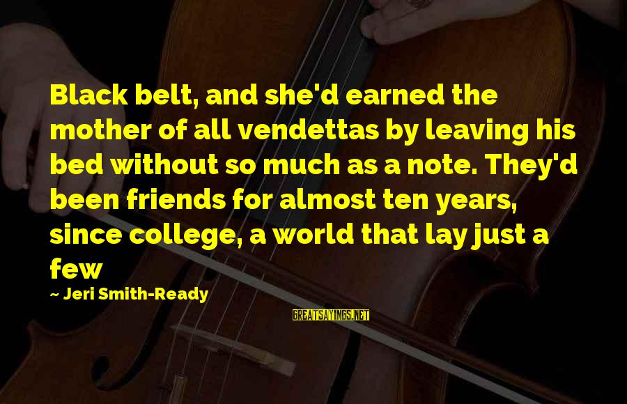 World Without Friends Sayings By Jeri Smith-Ready: Black belt, and she'd earned the mother of all vendettas by leaving his bed without