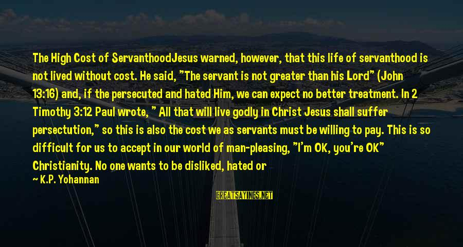 World Without Friends Sayings By K.P. Yohannan: The High Cost of ServanthoodJesus warned, however, that this life of servanthood is not lived