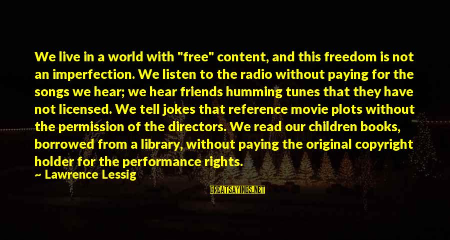 """World Without Friends Sayings By Lawrence Lessig: We live in a world with """"free"""" content, and this freedom is not an imperfection."""
