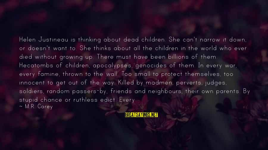 World Without Friends Sayings By M.R. Carey: Helen Justineau is thinking about dead children. She can't narrow it down, or doesn't want