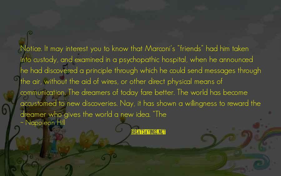 """World Without Friends Sayings By Napoleon Hill: Notice. It may interest you to know that Marconi's """"friends"""" had him taken into custody,"""