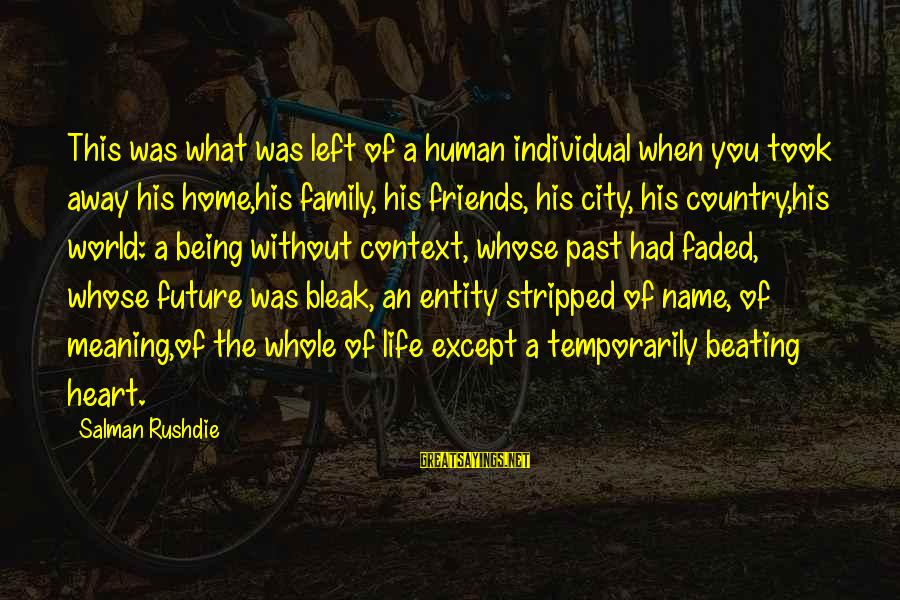 World Without Friends Sayings By Salman Rushdie: This was what was left of a human individual when you took away his home,his