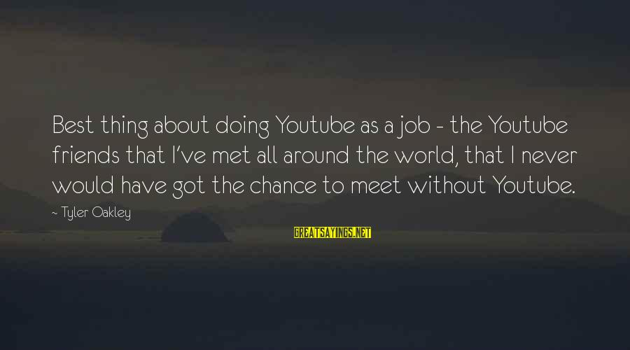 World Without Friends Sayings By Tyler Oakley: Best thing about doing Youtube as a job - the Youtube friends that I've met
