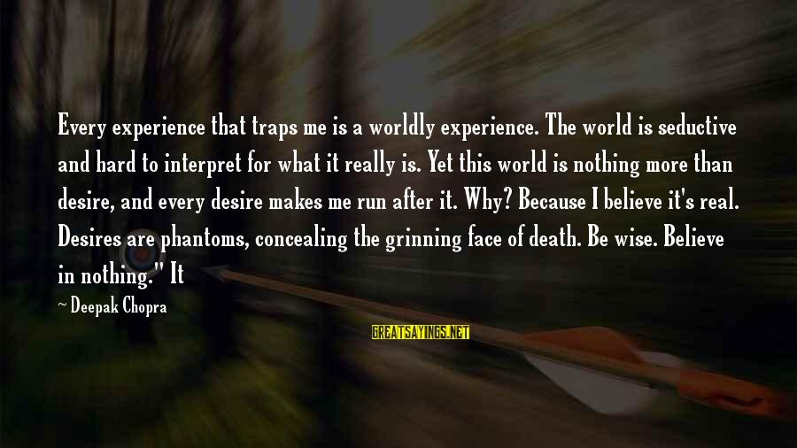 Worldly Desires Sayings By Deepak Chopra: Every experience that traps me is a worldly experience. The world is seductive and hard