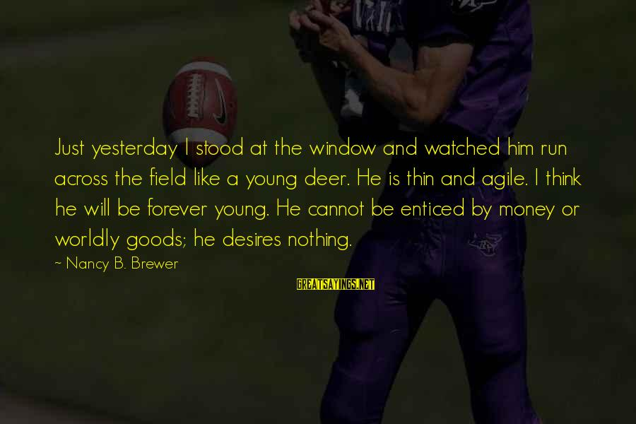 Worldly Desires Sayings By Nancy B. Brewer: Just yesterday I stood at the window and watched him run across the field like