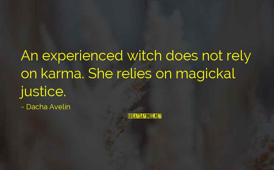 World's Best Karma Sayings By Dacha Avelin: An experienced witch does not rely on karma. She relies on magickal justice.