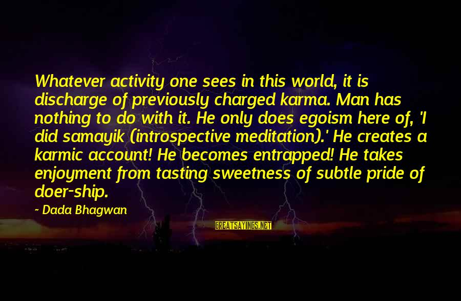 World's Best Karma Sayings By Dada Bhagwan: Whatever activity one sees in this world, it is discharge of previously charged karma. Man