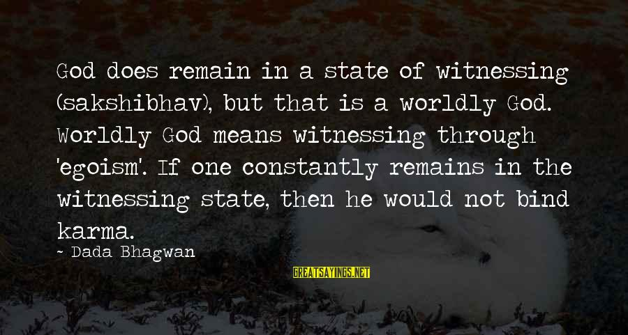 World's Best Karma Sayings By Dada Bhagwan: God does remain in a state of witnessing (sakshibhav), but that is a worldly God.