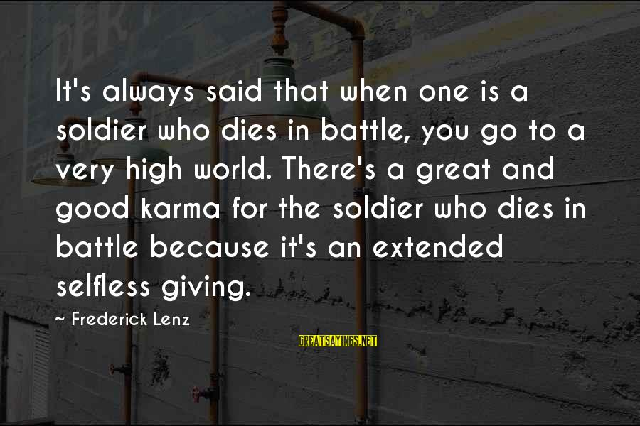 World's Best Karma Sayings By Frederick Lenz: It's always said that when one is a soldier who dies in battle, you go
