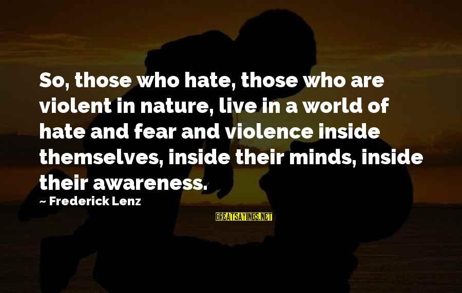 World's Best Karma Sayings By Frederick Lenz: So, those who hate, those who are violent in nature, live in a world of