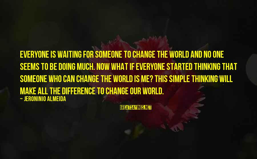 World's Best Karma Sayings By Jeroninio Almeida: Everyone is waiting for someone to change the world and no one seems to be