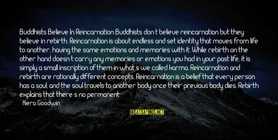 World's Best Karma Sayings By Kiera Goodwin: Buddhists Believe In Reincarnation Buddhists don't believe reincarnation but they believe in rebirth. Reincarnation is