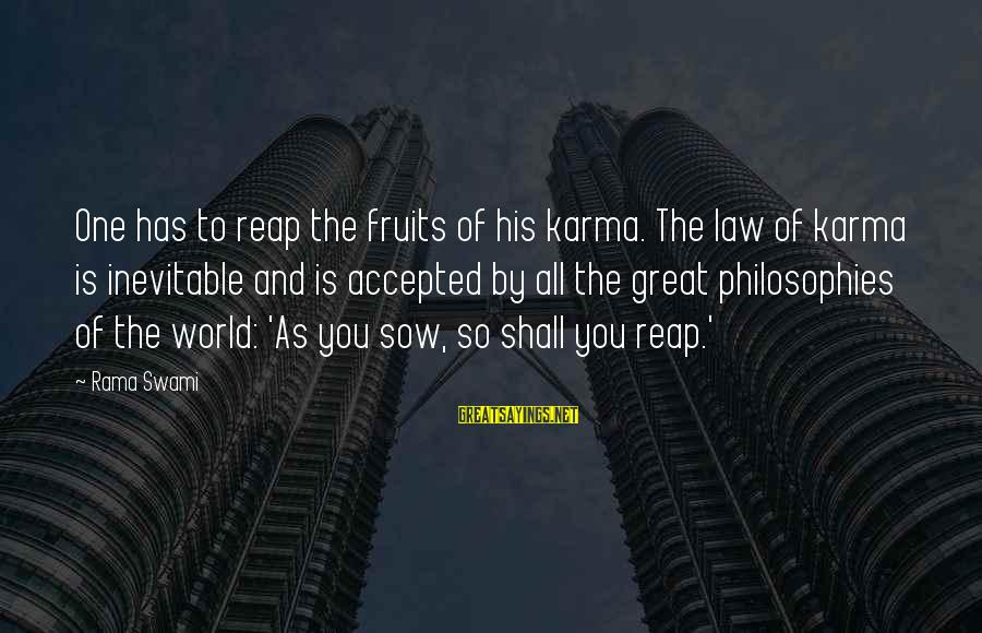 World's Best Karma Sayings By Rama Swami: One has to reap the fruits of his karma. The law of karma is inevitable