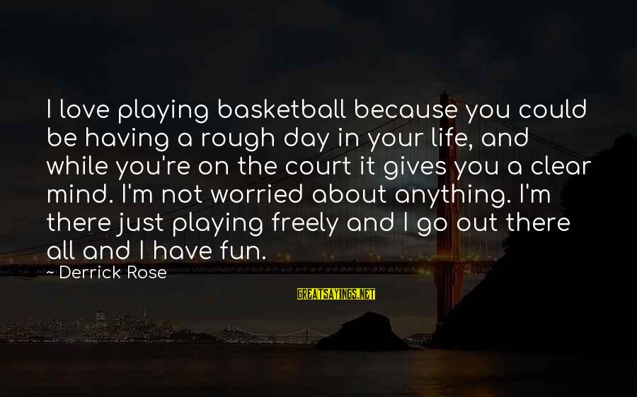 Worried About Your Love Sayings By Derrick Rose: I love playing basketball because you could be having a rough day in your life,