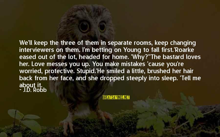 Worried About Your Love Sayings By J.D. Robb: We'll keep the three of them in separate rooms, keep changing interviewers on them. I'm