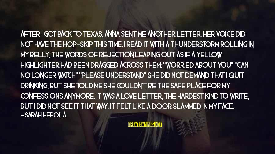 Worried About Your Love Sayings By Sarah Hepola: After I got back to Texas, Anna sent me another letter. Her voice did not