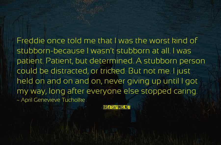 Worst Person Sayings By April Genevieve Tucholke: Freddie once told me that I was the worst kind of stubborn-because I wasn't stubborn