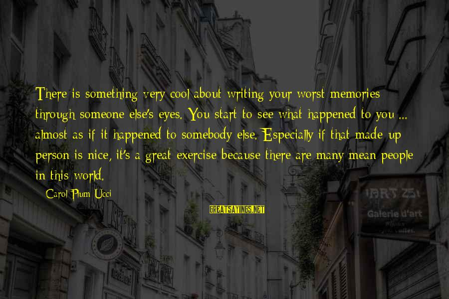 Worst Person Sayings By Carol Plum-Ucci: There is something very cool about writing your worst memories through someone else's eyes. You