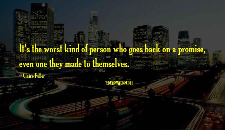 Worst Person Sayings By Claire Fuller: It's the worst kind of person who goes back on a promise, even one they