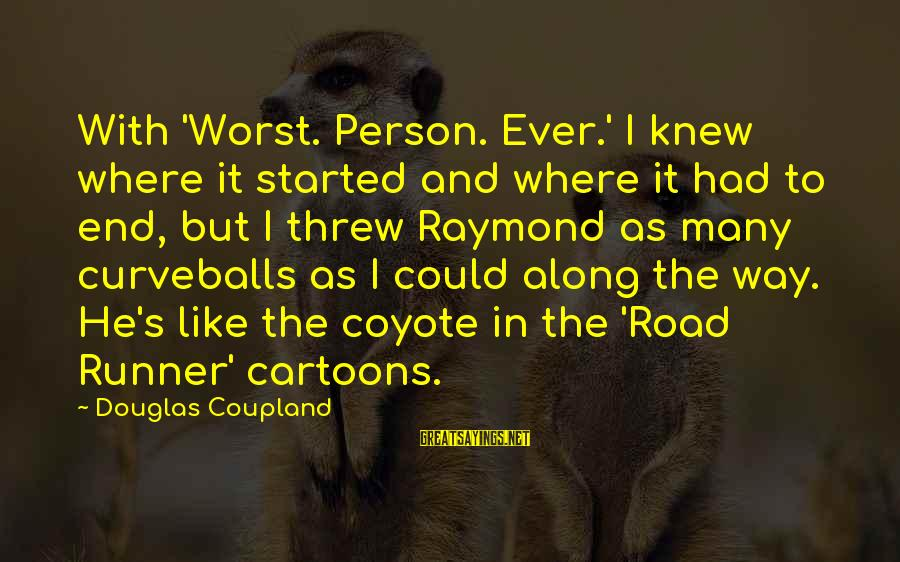 Worst Person Sayings By Douglas Coupland: With 'Worst. Person. Ever.' I knew where it started and where it had to end,