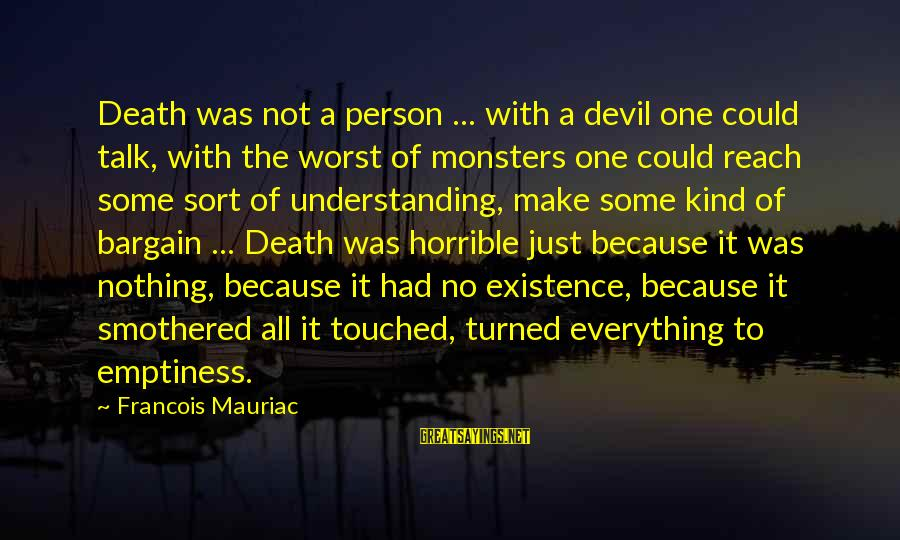Worst Person Sayings By Francois Mauriac: Death was not a person ... with a devil one could talk, with the worst
