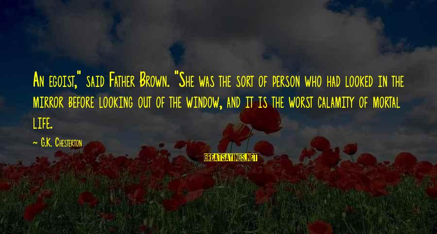"""Worst Person Sayings By G.K. Chesterton: An egoist,"""" said Father Brown. """"She was the sort of person who had looked in"""