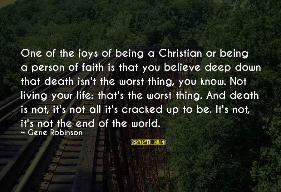 Worst Person Sayings By Gene Robinson: One of the joys of being a Christian or being a person of faith is