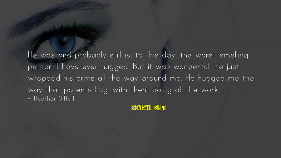Worst Person Sayings By Heather O'Neill: He was and probably still is, to this day, the worst-smelling person I have ever