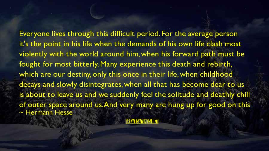 Worst Person Sayings By Hermann Hesse: Everyone lives through this difficult period. For the average person it's the point in his
