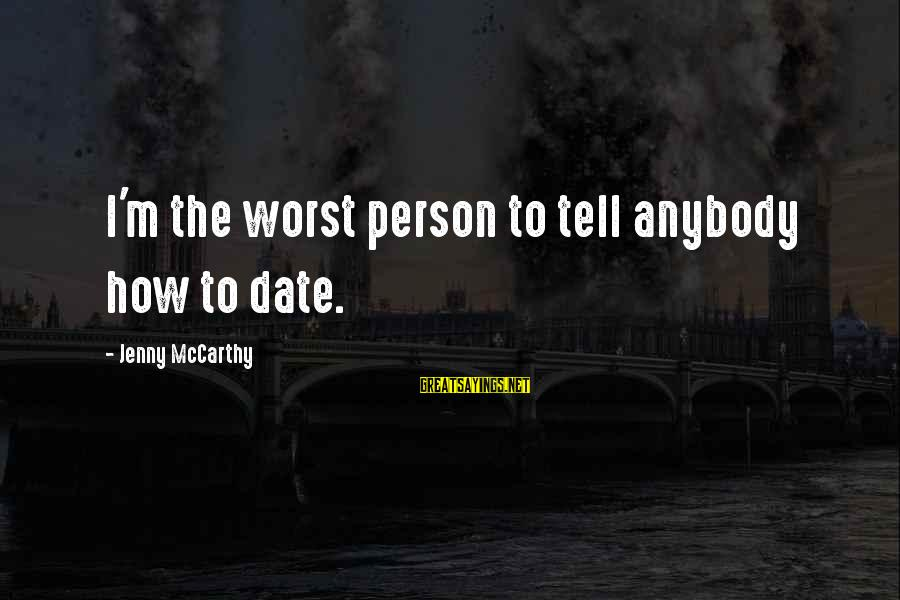 Worst Person Sayings By Jenny McCarthy: I'm the worst person to tell anybody how to date.