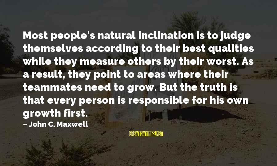 Worst Person Sayings By John C. Maxwell: Most people's natural inclination is to judge themselves according to their best qualities while they